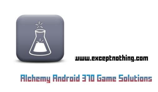Alchemy Android 370 Game Solutions