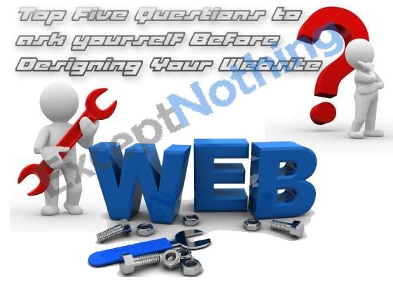 Top Five Questions to ask yourself Before Designing Your Website