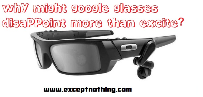 Why might Google Glasses disappoint more than excite