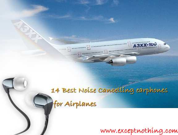 14 Best Noise Cancelling earphones for Airplanes