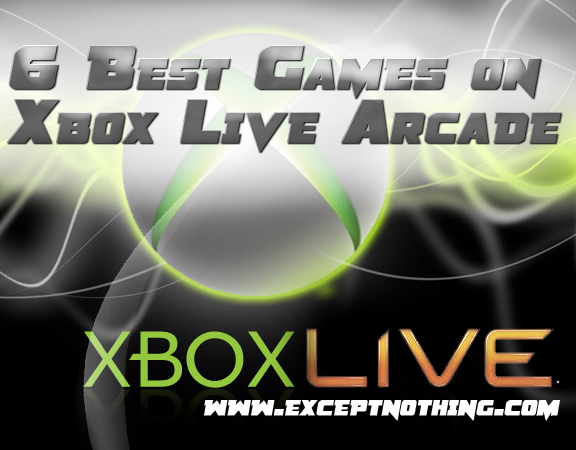 6 Best Games on Xbox Live Arcade