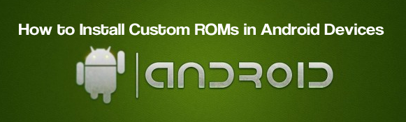 install custom roms in android