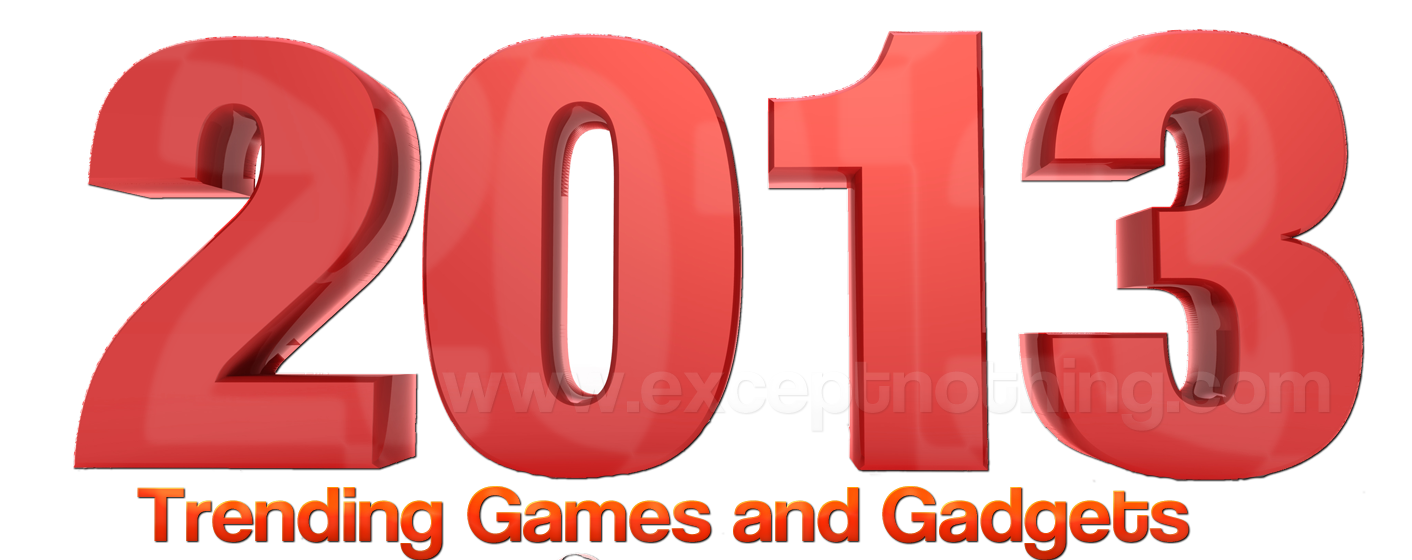 2013 trending games and gadgets